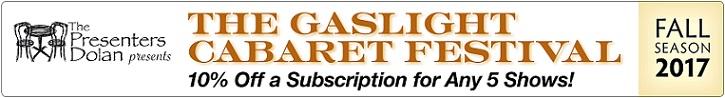 Gaslight Cabaret Festival Fall 2017...Buy Tickets Here!